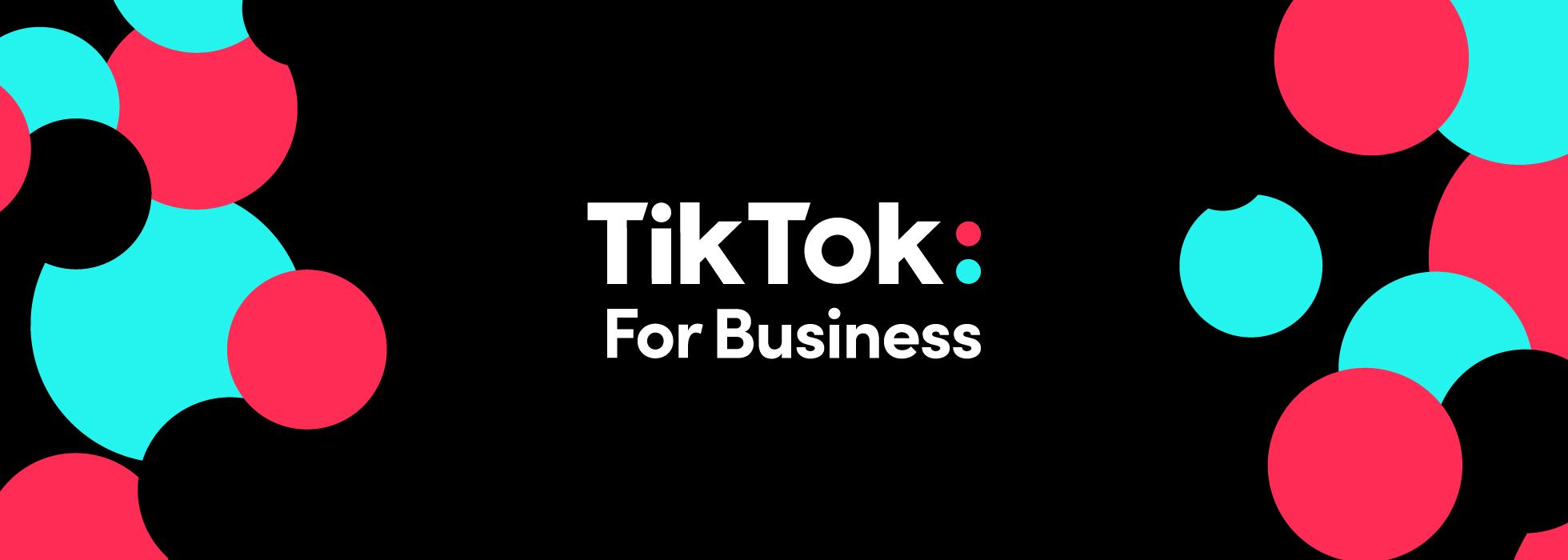 Introducing TikTok For Business | TikTok For Business Blog